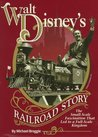 Walt Disney's Railroad Story by Michael Broggie