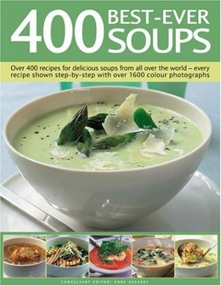 400 Best-Ever Soups: Over 400 Recipes for Delicious Soups from All Over the World--Every Recipe Shown Step-By-Step with Over 1600 Colour Photographs