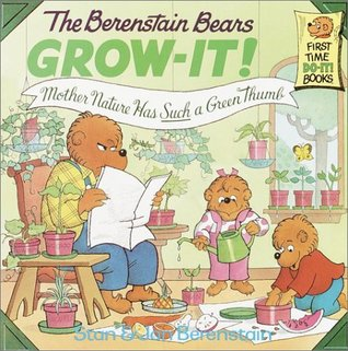 The Berenstain Bears Grow-It! Mother Nature Has Such a Green Thumb! (The Berenstain Bears)