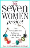 The Seven Women Project: Your Personal Guides to Success in Work, Play, and Dress