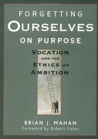 Forgetting Ourselves on Purpose: Vocation and the Ethics of Ambition