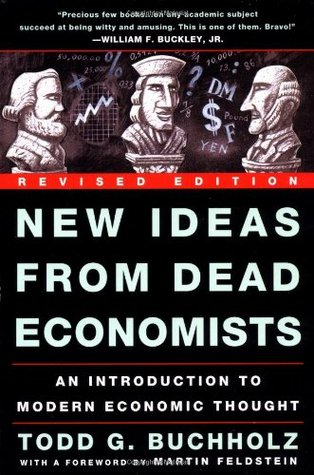 New Ideas from Dead Economists by Todd G. Buchholz