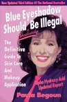 Blue Eyeshadow Should Be Illegal: The Definitive Guide to Skin Care and Makeup Application, 3rd.