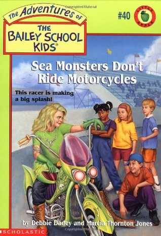 Sea Monsters Don't Ride Motorcycles by Debbie Dadey