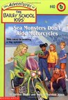 Sea Monsters Don't Ride Motorcycles (The Adventures of the Bailey School Kids, #40)