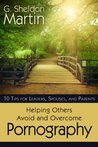 10 Tips for Leaders, Spouses, and Parents: Helping Others Avoid and Overcome Pronography