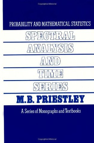 Spectral Analysis and Time Series. Volumes I and II in 1 book. (Probability and Mathematical Statistics)
