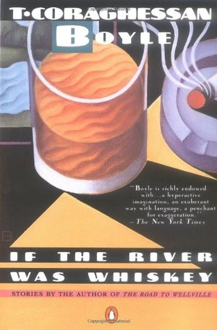 If the River Was Whiskey by T.C. Boyle