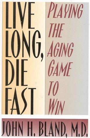 Live Long, Die Fast: Add Years to Your Life and Life to Your Years