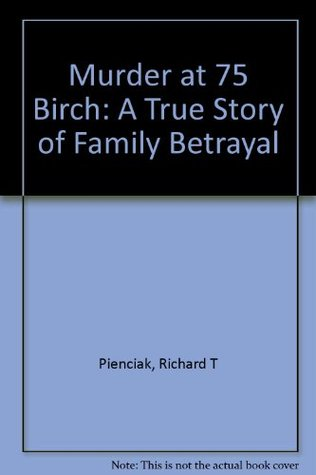 Murder at 75 Birch: A True Story of Family Betrayal