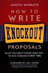 How to Write Knockout Proposals: What You Must Know (And Say) to Win Funding Every Time