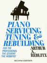 Piano Servicing, Tuning, and Rebuilding: For the Professional, the Student, and the Hobbyist