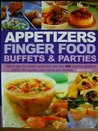 Appetizers Finger Food Buffets and Parties: How to Plan the Perfect Celebration with over 400 Inspiring Appetizers, Snacks, First Courses, Party Dishes and Desserts