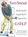 """Sam Snead Teaches You His Simple """"Key"""" Approach to Golf"""