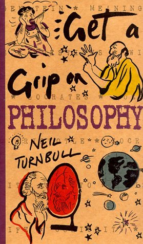 Get a Grip on Philosophy by Neil Turnbull