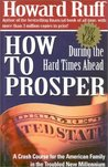 How to Prosper During the Hard Times Ahead: A Crash Course for the American Family in the Troubled New Millennium