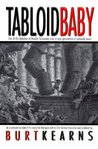 Tabloid Baby: An Uncensored Account of Revolution That Gave Birth to 21st Century Television News Broadcasting