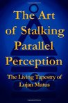The Art of Stalking Parallel Perception - The Living Tapestry of Lujan Matus
