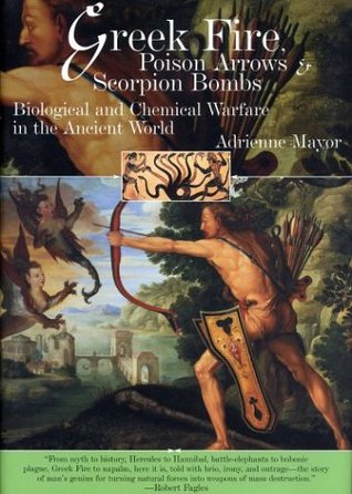 Greek Fire, Poison Arrows and Scorpion Bombs by Adrienne Mayor