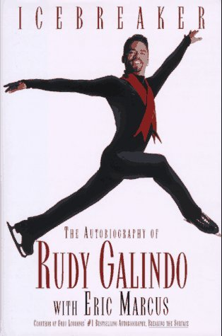Icebreaker the Autobiography of Rudy Galindo by Rudy Galindo