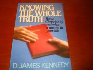 Knowing the Whole Truth: Basic Christianity and What It Means in Your Life