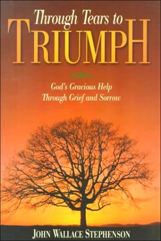 Through Tears to Triumph: God's Gracious Help Through Grief and Sorrow
