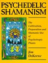 Psychedelic Shamanism: The Cultivation, Preparation and Shamanic Use of Psychoactive Plants