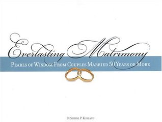 Everlasting Matrimony: Pearls of Wisdom from Couples Married 50 Years or More