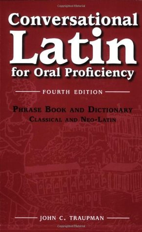 Conversational Latin for Oral Proficiency: Phrase Book and Dictionary, Classical and Neo-Latin