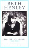 Beth Henley Collected Plays Volume I: 1980-1989