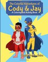 The Colorful Adventures of Cody & Jay: A Coloring and Activity Book