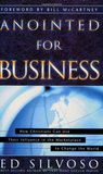 Anointed for Business: How Christians Can Use Their Places of Influence to Make a Profound Impact on the World