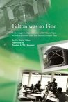 Felton Was So Fine: A Teenager's Impressions of 50 Years Ago, with Excursions Into the More Distant Past