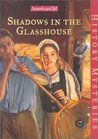 Shadows in the Glasshouse (American Girl History Mysteries, #10)