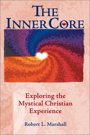 The Inner Core: Exploring the Mystical Christian Experience