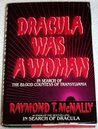Dracula Was a Woman: In Search of the Blood Countess of Transylvania