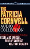 The Patricia Cornwell Audio Collection: Cruel And Unusual / Body Of Evidence / All That Remains (Kay Scarpetta, #3, #4, #5)