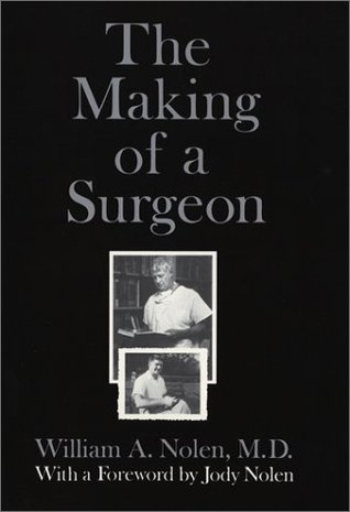 The Making of a Surgeon by William A. Nolen