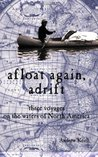 Afloat Again, Adrift: Three Voyages on the Waters of North America