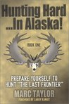 """Hunting Hard: In Alaska! Prepare Yourself To Hunt """"The Last Frontier"""""""