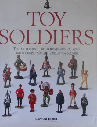 Toy Soldiers: The Collector's Guide to Identifying, Enjoying, and Acquiring New and Vintage Toy Soldiers