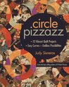 Circle Pizzazz: 12 Vibrant Quilt Projects: Easy Curves - Endless Possibilities