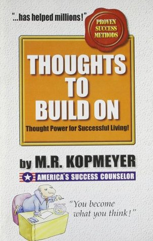 Thoughts to Build On by M.R. Kopmeyer