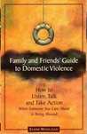 Family and Friends' Guide to Domestic Violence: How to Listen, Talk and Take Action When Someone You Care About is Being Abused