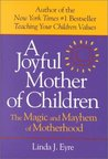 A Joyful Mother of Children: The Magic and Mayhem of Motherhood
