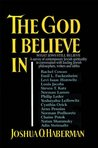 THE GOD I BELIEVE IN: WHAT JEWS STILL BELIEVE A  survey of contemporary Jewish spirituality in conversation with leading Jewish philosophers, writers and rabbis
