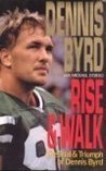 Rise and Walk: The Trial and Triumph of Dennis Byrd