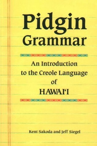 Pidgin Grammar: An Introduction to the Creole English of Hawaii