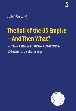 The Fall of the US Empire - And Then What? (Peace, Development, Environment, 5)