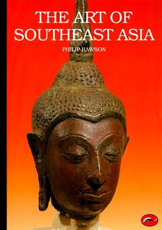 The Art of Southeast Asia by Philip S. Rawson